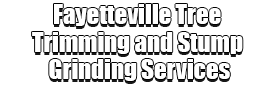 Fayetteville Tree Trimming and Stump Grinding Services Logo-We Offer Tree Trimming Services, Tree Removal, Tree Pruning, Tree Cutting, Residential and Commercial Tree Trimming Services, Storm Damage, Emergency Tree Removal, Land Clearing, Tree Companies, Tree Care Service, Stump Grinding, and we're the Best Tree Trimming Company Near You Guaranteed!